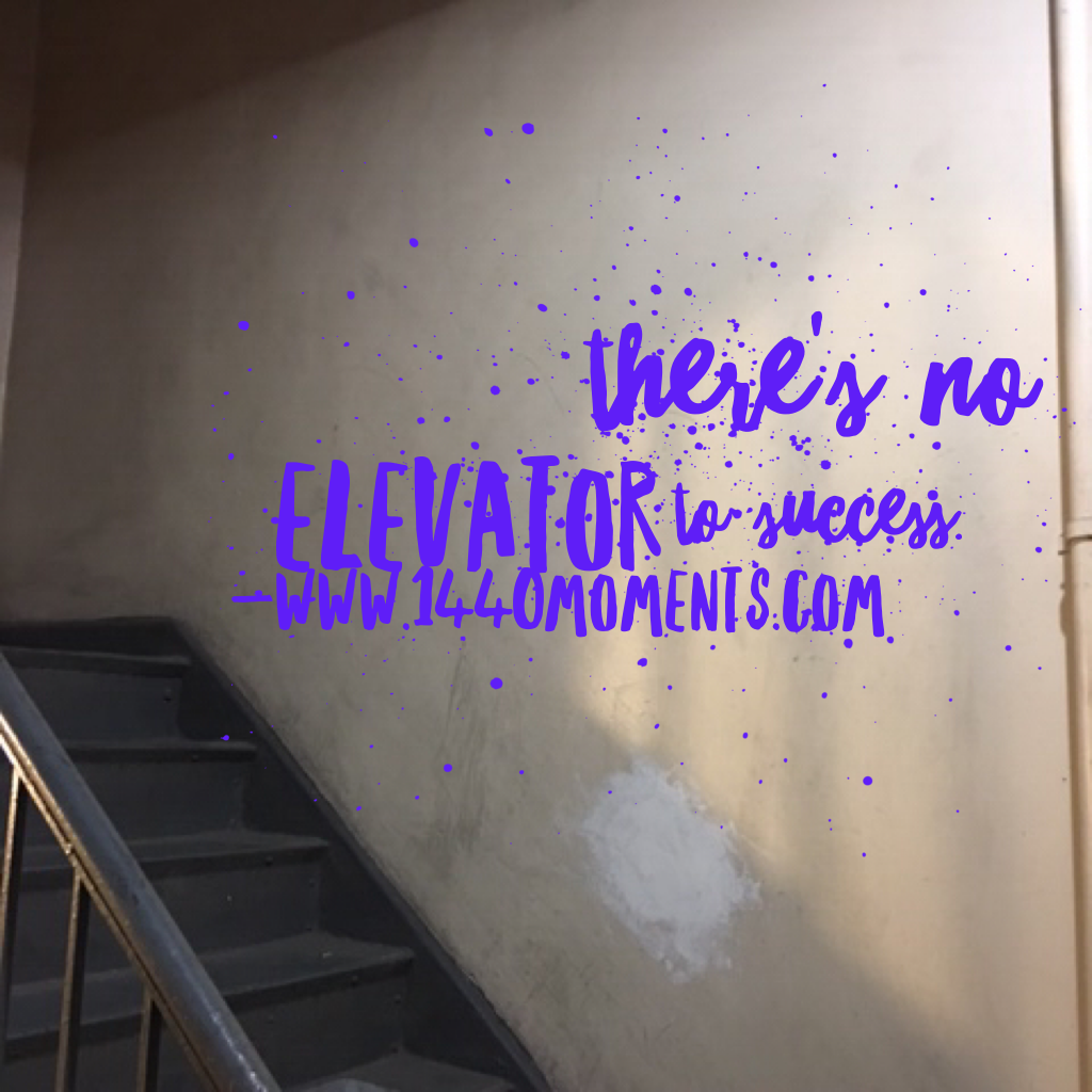 You'll Have to Take the Stairs… One Step at a Time.