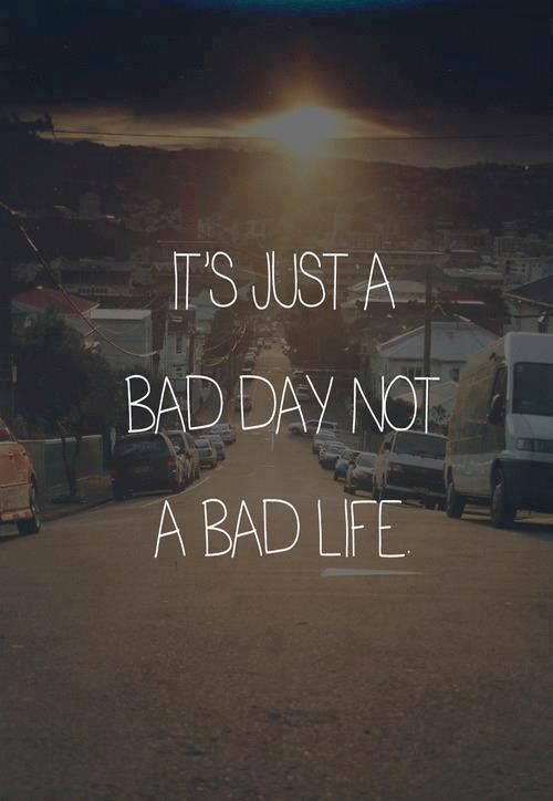 When you're having a bad day, remember: